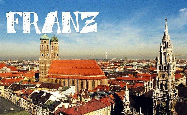 """Sizin adınız """"Franz"""" olurdu!"""