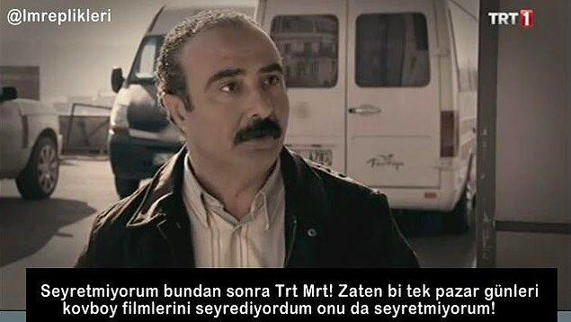 5. ''Ben TRT izlemiyorum zaten..''