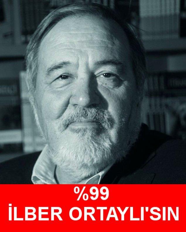 %99 İlber Ortaylı'sın!