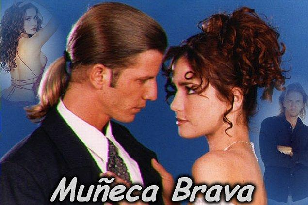 20. Muneca Brava (Vahşi Güzel)