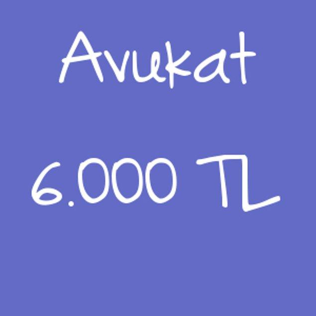 Avukat - 6.000 TL!