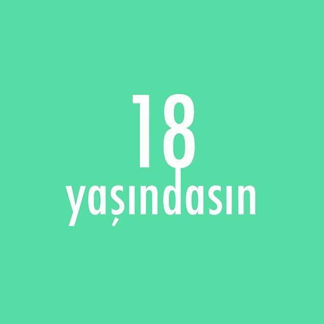 Bizce sen 18 yaşındasın!