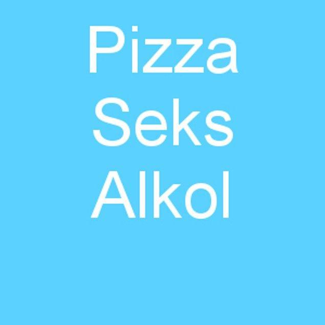 Pizza Seks Alkol!