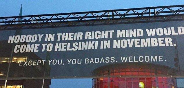 """2. """"Aklı başında hiç kimse Helsinki'ye kasım ayında gelmez. Sen hariç sert çocuk. Hoş geldin."""""""