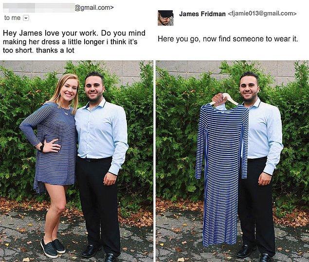 """8. """"Selam James, senin işlerine bayılıyorum. Elbisesini biraz daha uzun yapabilir misin, fazla kısa duruyor."""""""
