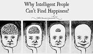 Happiness In Intelligent People Is The Rarest Thing In The World and Here Is Why