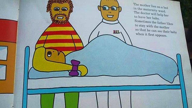 """9. """"Anne bir yatağa uzanır. Doktor onun bebeğini doğurmasına yardım edecektir. Bazen baba da bebeğinin ilk anlarını görebilmek için anneyle durmayı tercih edebilir."""""""