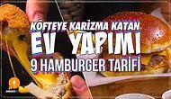 Hamburger Aşıkları Buraya! Köfteye Karizma Katan Ev Yapımı 9 Hamburger Tarifi