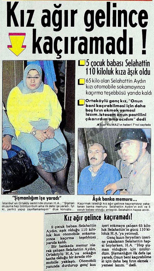 5 çocuğu olan Selahattin isimli bir adam 110 kilo olan aşık olduğu kadını kaçırmak istemiş ve otomobile sokamayınca da bu teşebbüs yarım kalmış. 😂