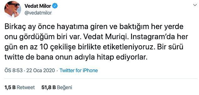 Futbolla pek ilgilenmediğini tahmin ettiğimiz Vedat Milor da Fenerbahçe'nin golcüsü Vedat Muriqi'yle karıştırılmaktan yakındı.