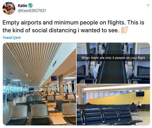 """5. """"Boş havaalanları ve uçuşlarda en az sayıda insan. İşte görmek istediğim sosyal mesafe şekli."""""""