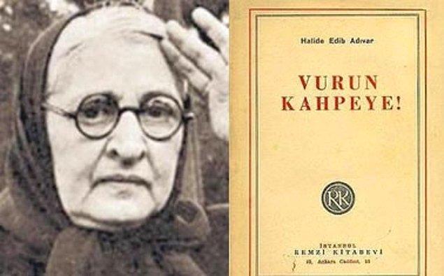 Halide Edip Adıvar'ın Vurun Kahpeye romanını bilirsiniz.