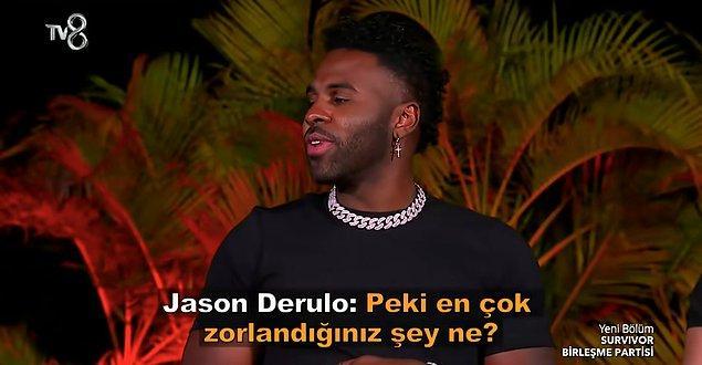 Daha adada 3 ayları olduğunu öğrenen Jason'ın ilk merak ettiği yarışmacıların en çok zorlandıkları şey oldu.