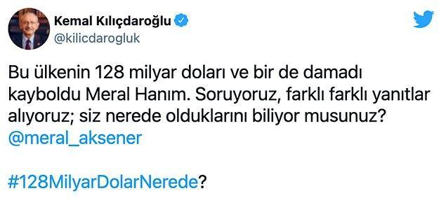 Kılıçdaroğlu Twitter'dan Akşener'e '128 milyar dolar nerede?' diye sordu...
