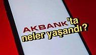 Siber Saldırı mıydı? Akbank'ta Son Günlerde Yaşanan Krizin Sebebini En Sade Haliyle Anlatıyoruz