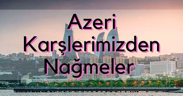 Kardeş Kültürümüz, Can Kardeşi Komşumuz Azerilerin Harika 12 Azerice Şarkısı Sizlerle