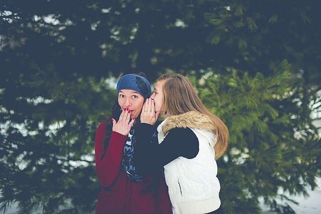 10. Sizinle başkasının dedikodusunu yapan kişinin sizin dedikodunuzu yapma olasılığı yüksek olabilir.