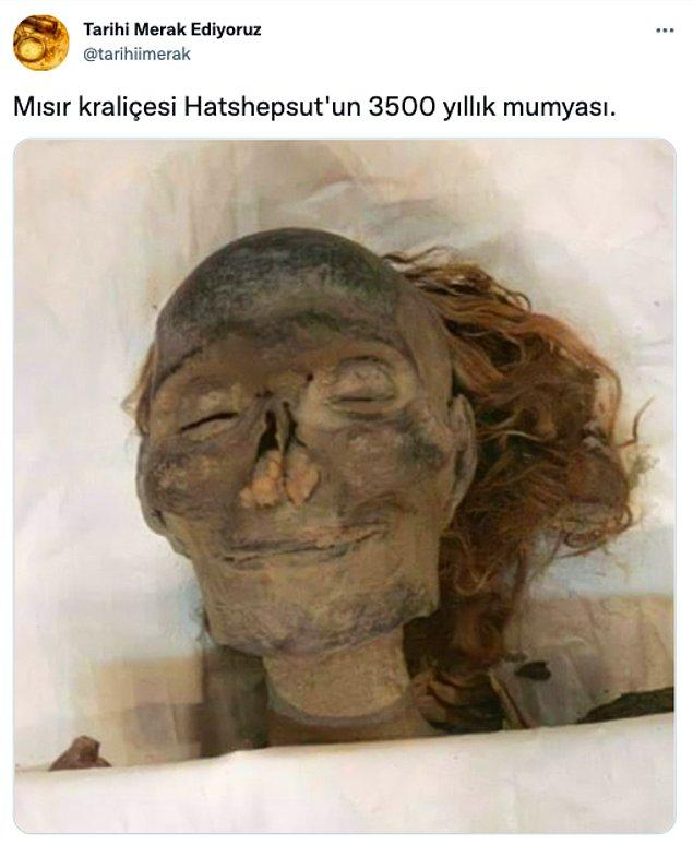 Twitter'da @tarihiimerak adlı kullanıcı Mısır kraliçesi Hatshepsut'un 3500 yıllık mumyasına ait bu görüntüyü paylaşınca ortaya birbirinden komik tweetler çıktı.