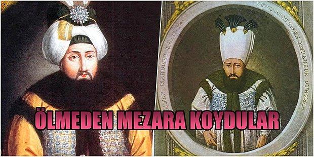 Meğerse Ölmemiş! Diri Diri Toprağa Gömülen Osmanlı Padişahının Hikayesi